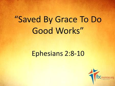"""Saved By Grace To Do Good Works"" Ephesians 2:8-10."