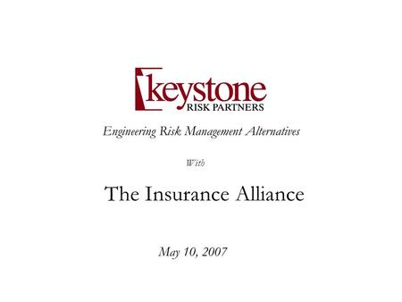 Engineering Risk Management Alternatives May 10, 2007 With The Insurance Alliance.