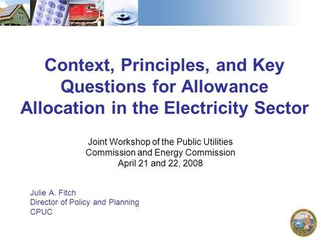 Context, Principles, and Key Questions for Allowance Allocation in the Electricity Sector Joint Workshop of the Public Utilities Commission and Energy.
