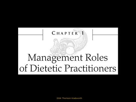 © 2006 Thomson-Wadsworth. Learning Objectives Identify the various management roles for dietetic practitioners in foodservice. Differentiate between commercial.