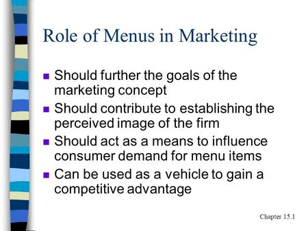 Role of Menus in Marketing n Should further the goals of the marketing concept n Should contribute to establishing the perceived image of the firm n Should.
