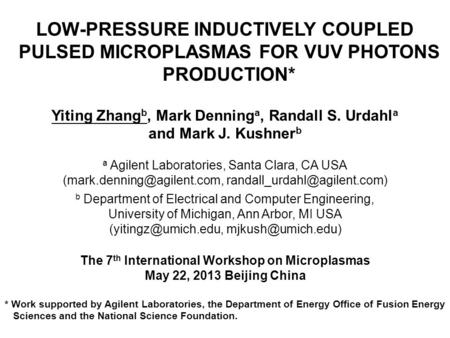 LOW-PRESSURE INDUCTIVELY COUPLED PULSED MICROPLASMAS FOR VUV PHOTONS PRODUCTION* Yiting Zhang b, Mark Denning a, Randall S. Urdahl a and Mark J. Kushner.