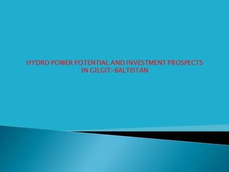 HYDRO POWER POTENTIAL AND INVESTMENT PROSPECTS IN GILGIT-BALTISTAN