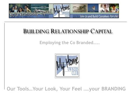 Employing the Co Branded….. Our Tools…Your Look, Your Feel ….your BRANDING.