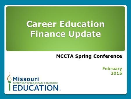 Career Education Finance Update MCCTA Spring Conference February 2015.