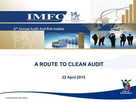 22 April 2015 A ROUTE TO CLEAN AUDIT 6 th Annual Audit And Risk Indaba.