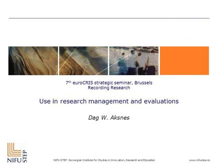 Www.nifustep.no NIFU STEP Norwegian Institute for Studies in Innovation, Research and Education 7 th euroCRIS strategic seminar, Brussels Recording Research.