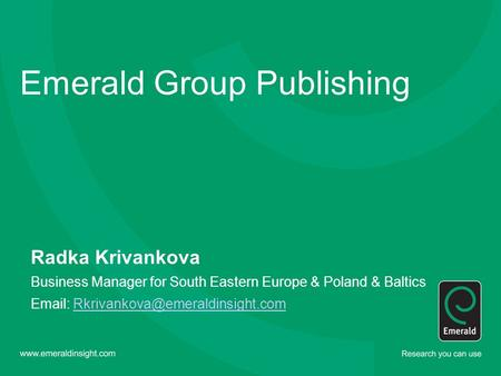 Emerald Group Publishing Radka Krivankova Business Manager for South Eastern Europe & Poland & Baltics