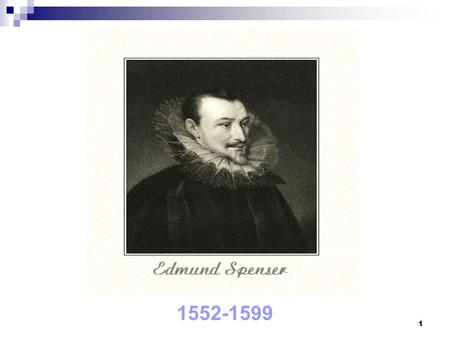 1 1552-1599. 2 Spenser's Biography Born to a London family of modest means around 1552. Educated in London at the Merchant Taylors' School. Cambridge--