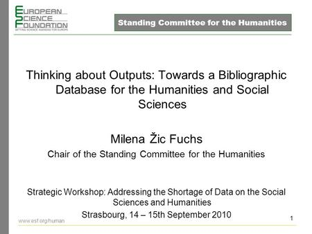 1 Thinking about Outputs: Towards a Bibliographic Database for the Humanities and Social Sciences Milena Žic Fuchs Chair of the Standing Committee for.