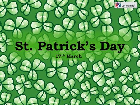 St. Patrick's Day 17 th March. St. Patrick is the patron saint of Ireland. St. Patrick's Day is celebrated on the 17 th March every year. It is celebrated.