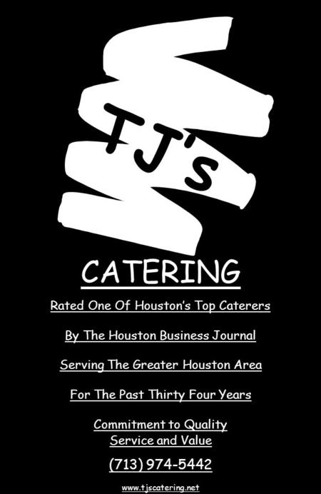 CATERING Rated One Of Houston's <strong>Top</strong> Caterers By The Houston Business Journal Serving The Greater Houston Area For The Past Thirty Four Years Commitment.