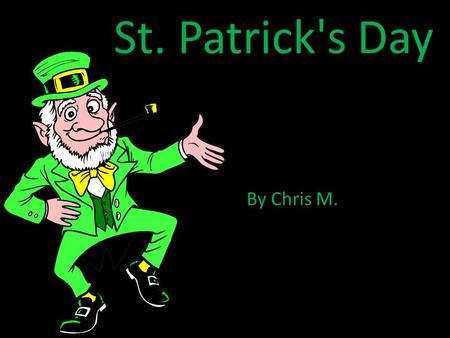St. Patrick's Day By Chris M.. How did St. Patrick's Day originate? It is sometimes said that St. Patrick's Day is celebrated because it is the day that.