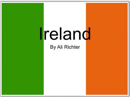 Ireland By Ali Richter. Capital  The capital of Ireland is Dublin. It is located on the eastern coast.