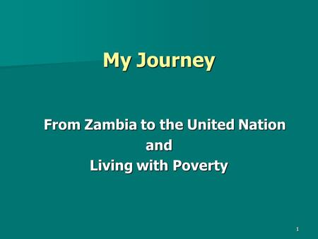 1 My Journey From Zambia to the United Nation and Living with Poverty.