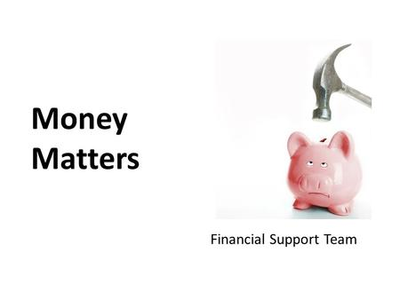 Money Matters Financial Support Team. This information is based on what we know for the 2012/13 entry The current system has only been confirmed for this.