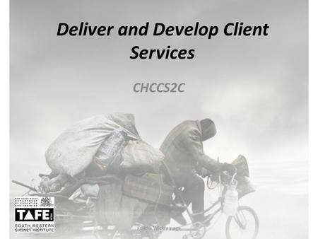 Deliver and Develop Client Services CHCCS2C 10/14/2015Kolitha Wickramage.