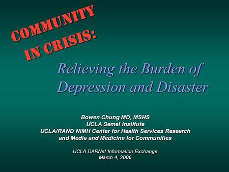 Community in Crisis: Bowen Chung MD, MSHS UCLA Semel Institute UCLA/RAND NIMH Center for Health Services Research and Media and Medicine for Communities.
