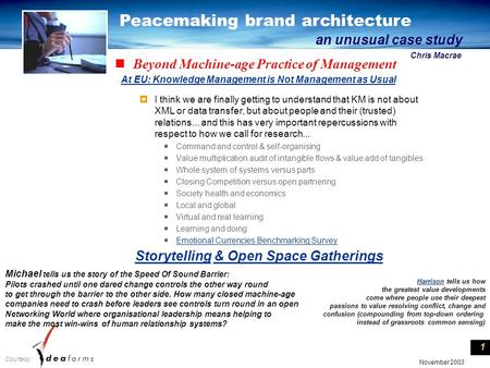 Peacemaking brand architecture an unusual case study Chris Macrae Courtesy : November 2003 1 Beyond Machine-age Practice of Management  I think we are.