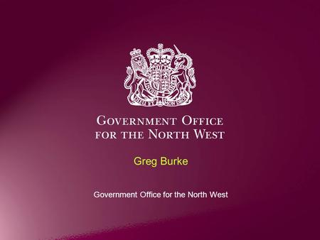 Greg Burke Government Office for the North West. Too many people and places left behind despite major investment Economic marginalisation of entire communities.