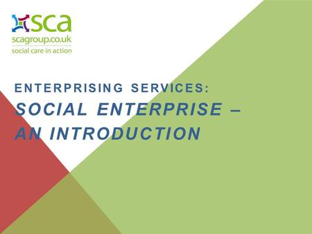 ENTERPRISING SERVICES: SOCIAL ENTERPRISE – AN INTRODUCTION.