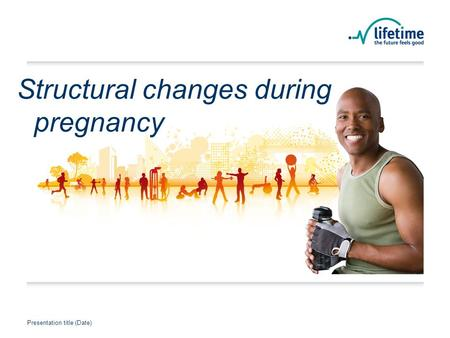 Presentation title (Date) Presentation Title Presentation title (Date) Structural changes during pregnancy.