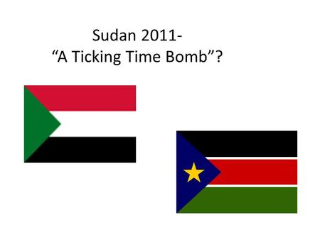 "Sudan 2011- ""A Ticking Time Bomb""?. Sudan Population: 43,939,598 10 th largest country in world (largest in Africa) 2,505,813 km 2 2,505,813 km 2 967,495."