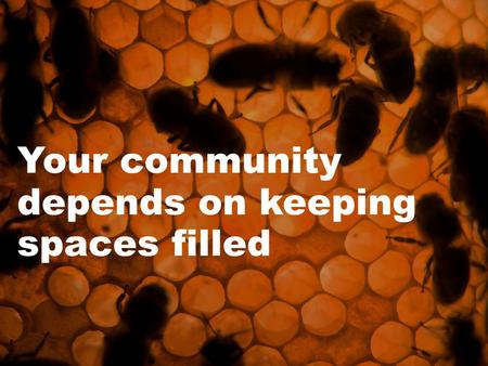 Your community depends on keeping spaces filled. Occupancy = Funding.