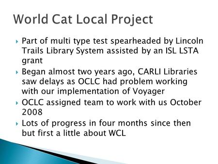  Part of multi type test spearheaded by Lincoln Trails Library System assisted by an ISL LSTA grant  Began almost two years ago, CARLI Libraries saw.