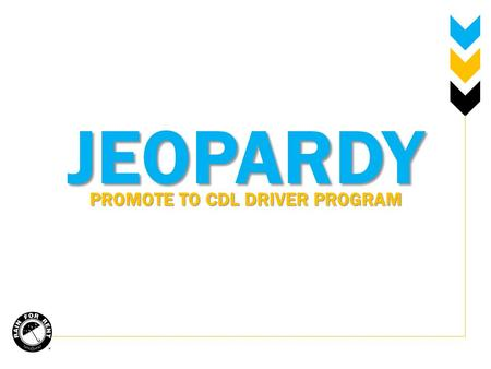 JEOPARDY PROMOTE TO CDL DRIVER PROGRAM. CHOLESTEROL WEIGHT & EXERCISE FATIGUEPOTPURRI $100 $200 $300 $400.