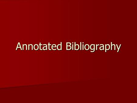 Annotated Bibliography. The Process 1. Find a topic 2. Compose a research question 3. Find sources 4. Create citations for those sources 5. Create annotations.