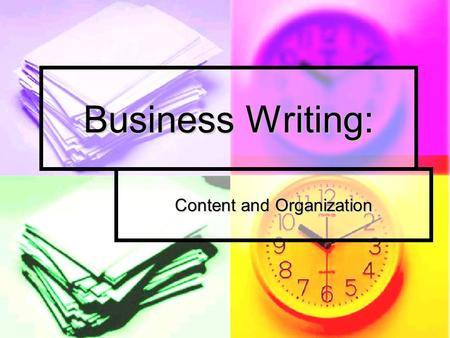 Business Writing: Content and Organization. The Writing Process Analyze, anticipate, and adapt Analyze, anticipate, and adapt Research, organize, and.