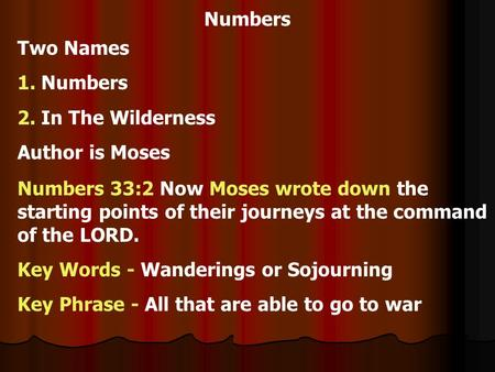 Numbers Two Names 1. Numbers 2. In The Wilderness Author is Moses Numbers 33:2 Now Moses wrote down the starting points of their journeys at the command.