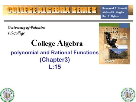 1 C ollege A lgebra polynomial and Rational Functions (Chapter3) L:15 1 University of Palestine IT-College.