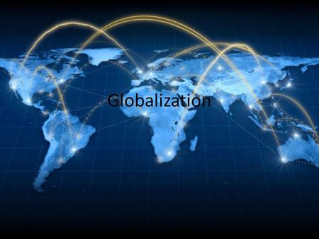Globalization. What is globalization? Globalization- national economies, politics, cultures, and societies become integrated with other nations around.