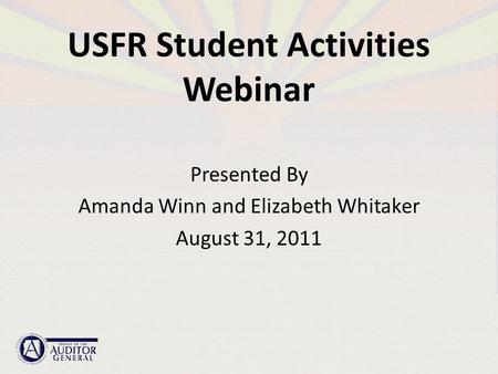 USFR Student Activities Webinar Presented By Amanda Winn and Elizabeth Whitaker August 31, 2011.