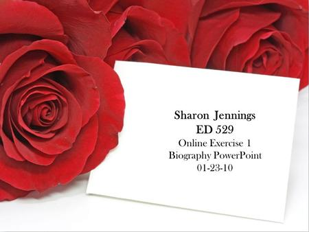 Sharon Jennings ED 529 Online Exercise 1 Biography PowerPoint 01-23-10.