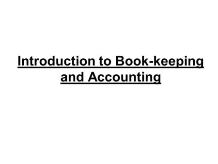 Introduction to Book-keeping and Accounting. What is Book-Keeping? Recording business transactions in financial terms.