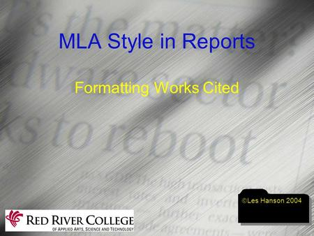 MLA Style in Reports Formatting Works Cited  Les Hanson 2004.