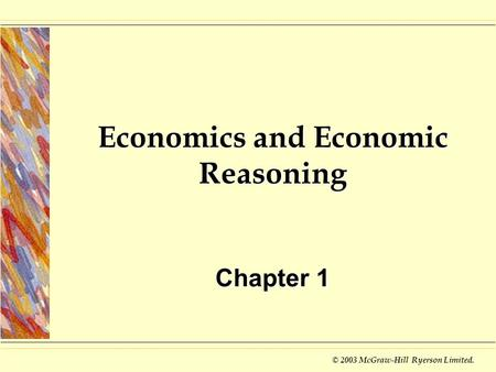 © 2003 McGraw-Hill Ryerson Limited. Economics and Economic Reasoning Chapter 1.