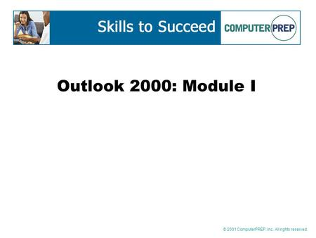 © 2001 ComputerPREP, Inc. All rights reserved. Outlook 2000: Module I.