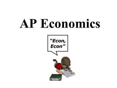 "AP Economics ""Econ, Econ"" Econ. Unit 1: Basic Economic Concepts Length: 4 Weeks Chapters: 1, 2, and 3 Assignment: Problem Set #1 I WON THE LOTTERY! I'll."