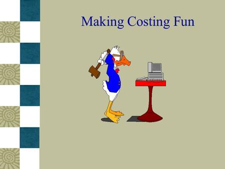 Making Costing Fun. But, how much does it cost? Session Objectives: –Introduce costing as a tool for decision making (advocacy and design). –Empower participants.