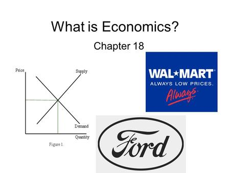 What is Economics? Chapter 18. The Fundamental Economic Problem Section 1.