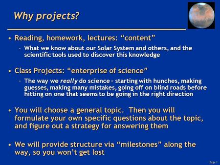 "Page 1 Why projects? Reading, homework, lectures: ""content""Reading, homework, lectures: ""content"" –What we know about our Solar System and others, and."