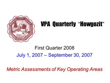"VPA Quarterly "" Howgozit "" First Quarter 2008 July 1, 2007 – September 30, 2007 Metric Assessments of Key Operating Areas."