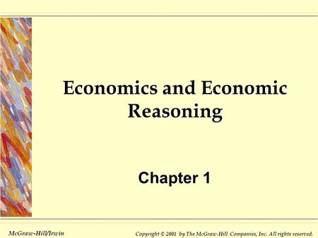 Copyright © 2001 by The McGraw-Hill Companies, Inc. All rights reserved. McGraw-Hill/Irwin Economics and Economic Reasoning Chapter 1.