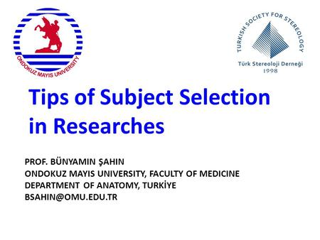 PROF. BÜNYAMIN ŞAHIN ONDOKUZ MAYIS UNIVERSITY, FACULTY OF MEDICINE DEPARTMENT OF ANATOMY, TURKİYE Tips of Subject Selection in Researches.