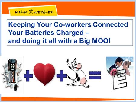 Keeping Your Co-workers Connected Your Batteries Charged – and doing it all with a Big MOO!