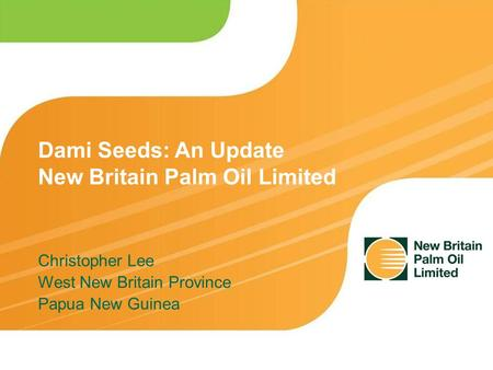 Christopher Lee West New Britain Province Papua New Guinea Dami Seeds: An Update New Britain Palm Oil Limited.